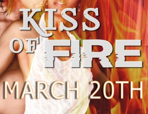 Kiss of Fire - coming March 20th!